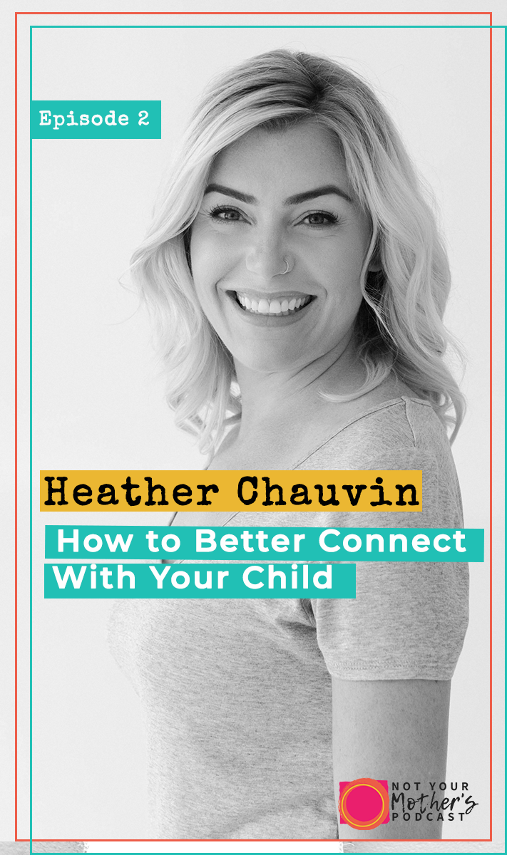 How to Better Connect With Your Child with Heather Chauvin- PIN
