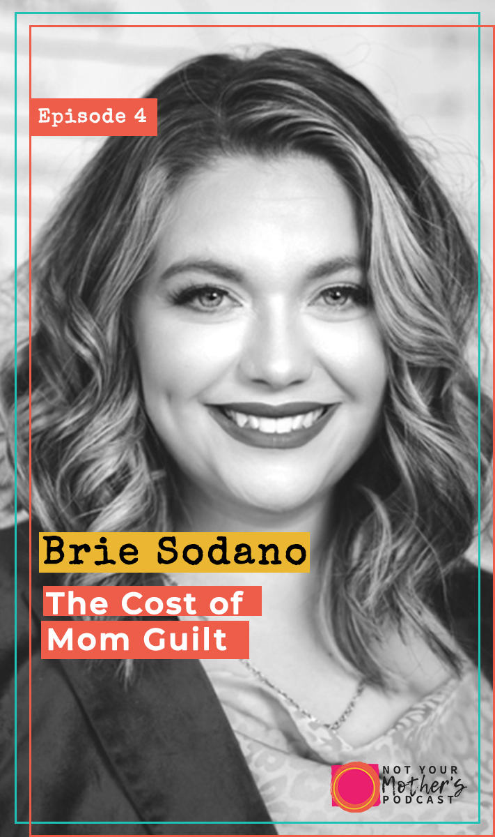 The Cost of Mom Guilt with Brie Sodano