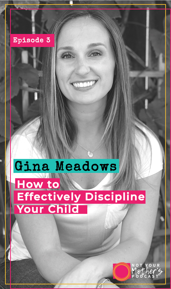Ep. 03: How to Effectively Discipline Your Child with Gina Meadows