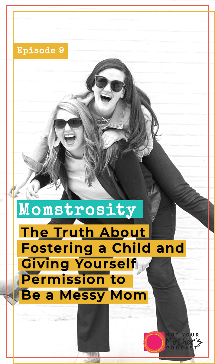 The Truth About Fostering a Child and Giving Yourself Permission to Be a Messy Mom with Momstrosity PIN