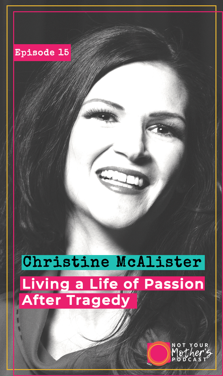 Living a Life of Passion After Tragedy with Christine McAlister-PIN