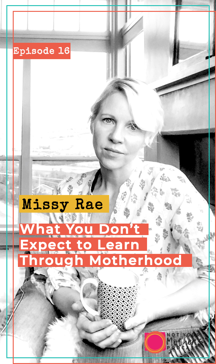Ep. 16: What You Don't Expect to Learn Through Motherhood with Missy Rae- PIN