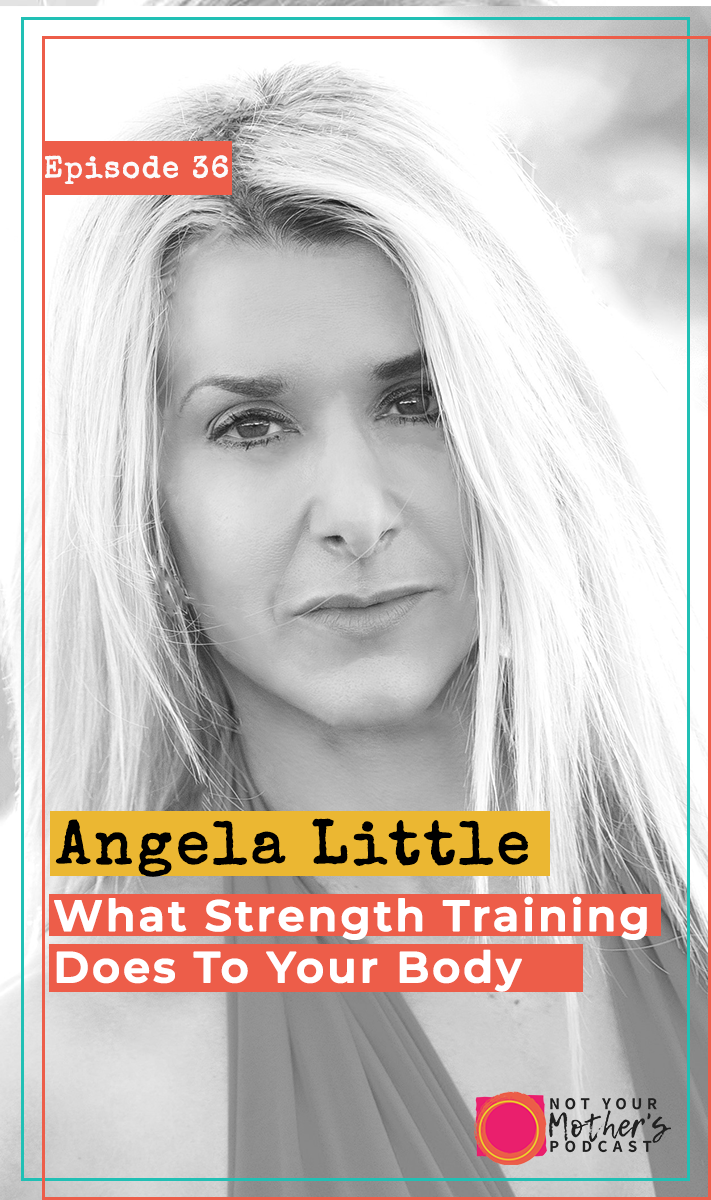 What Strength Training Does To Your Body with Angela Little- PIN