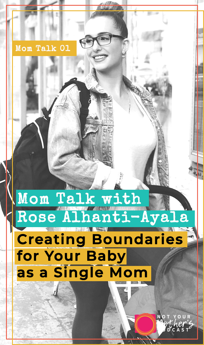 Creating Boundaries for Your Baby as a Single Mom with Rose Ayala PIN