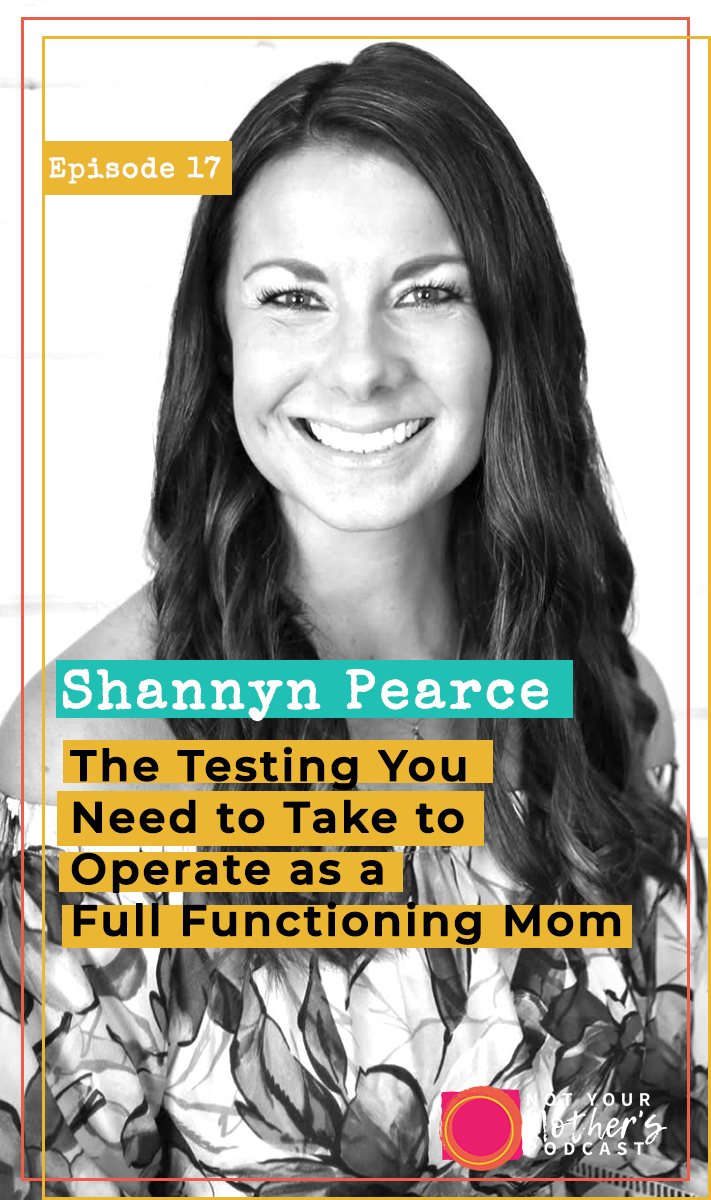 The Testing You Need to Take to Operate as a Full Functioning Mom with Shannyn Pearce- PIN