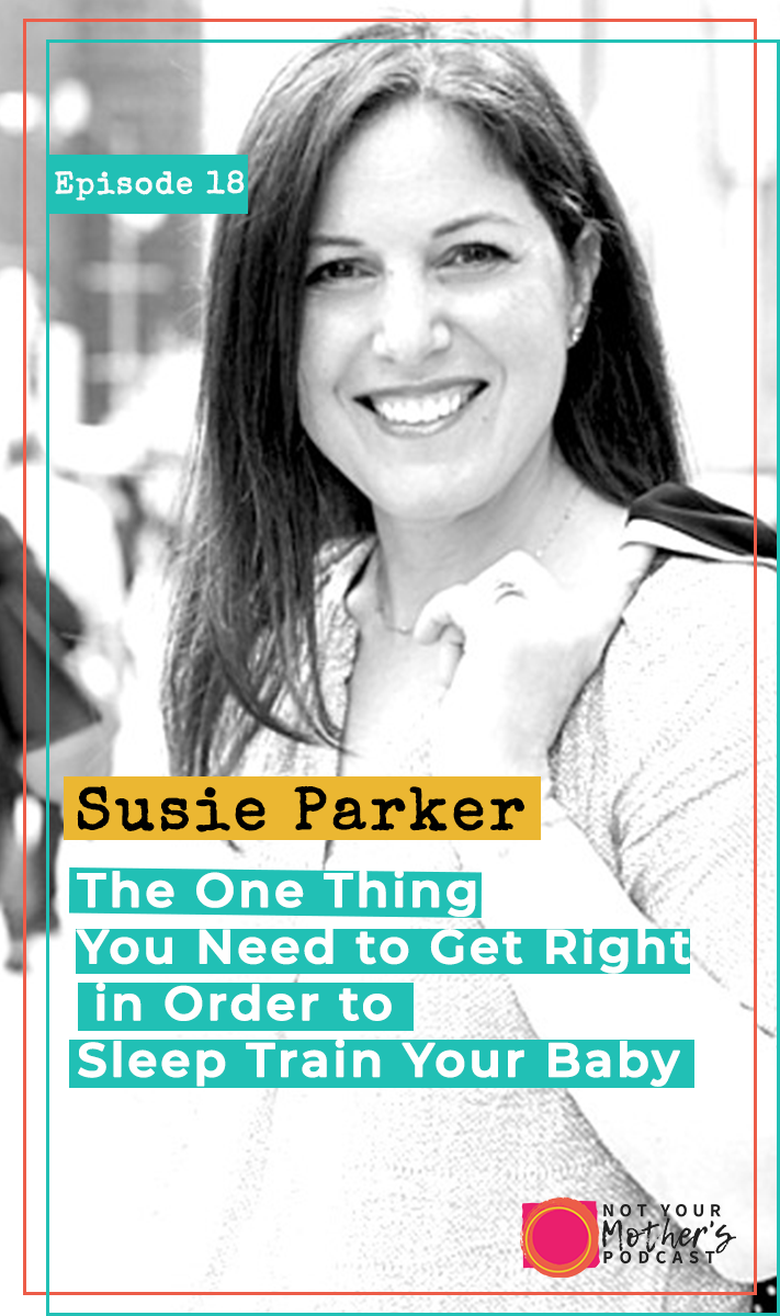 The One Thing You Need to Get Right in Order to Sleep Train Your Baby with Susie Parker- PIN