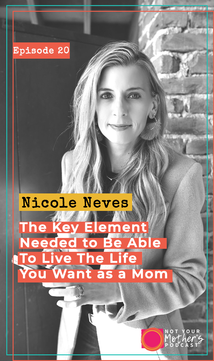 The Key Element Needed to Be Able To Live The Life You Want as a Mom with Nicole Neves- PIN