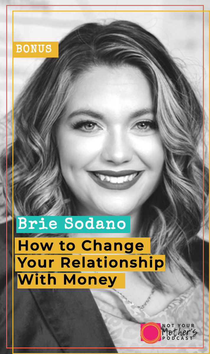 How to Change Your Relationship With Money with Brie Sodano PIN
