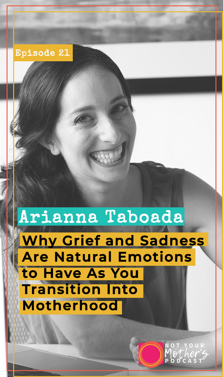 Why Grief and Sadness Are Natural Emotions to Have As You Transition Into Motherhood with Arianna Taboada PIN