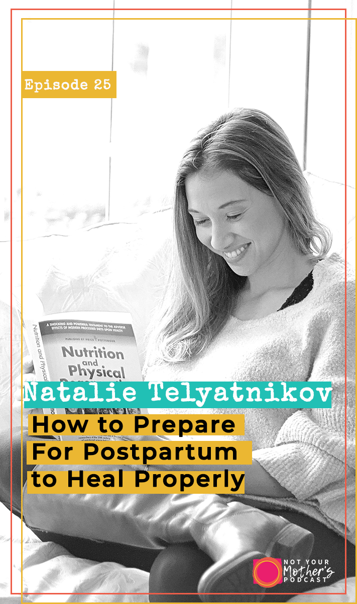 How to Prepare For Postpartum to Heal Properly with Natalie Telyatnikov