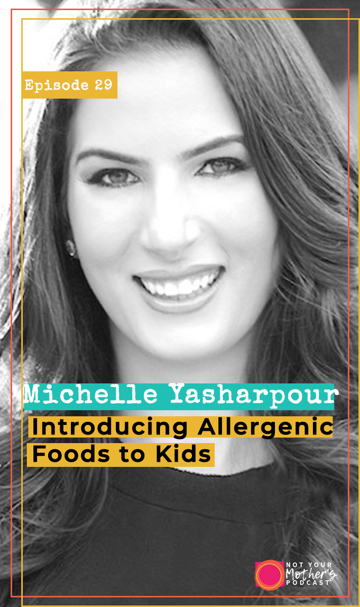 Ep. 29: Introducing Allergenic Foods to Kids with Michelle Yasharpour PIN