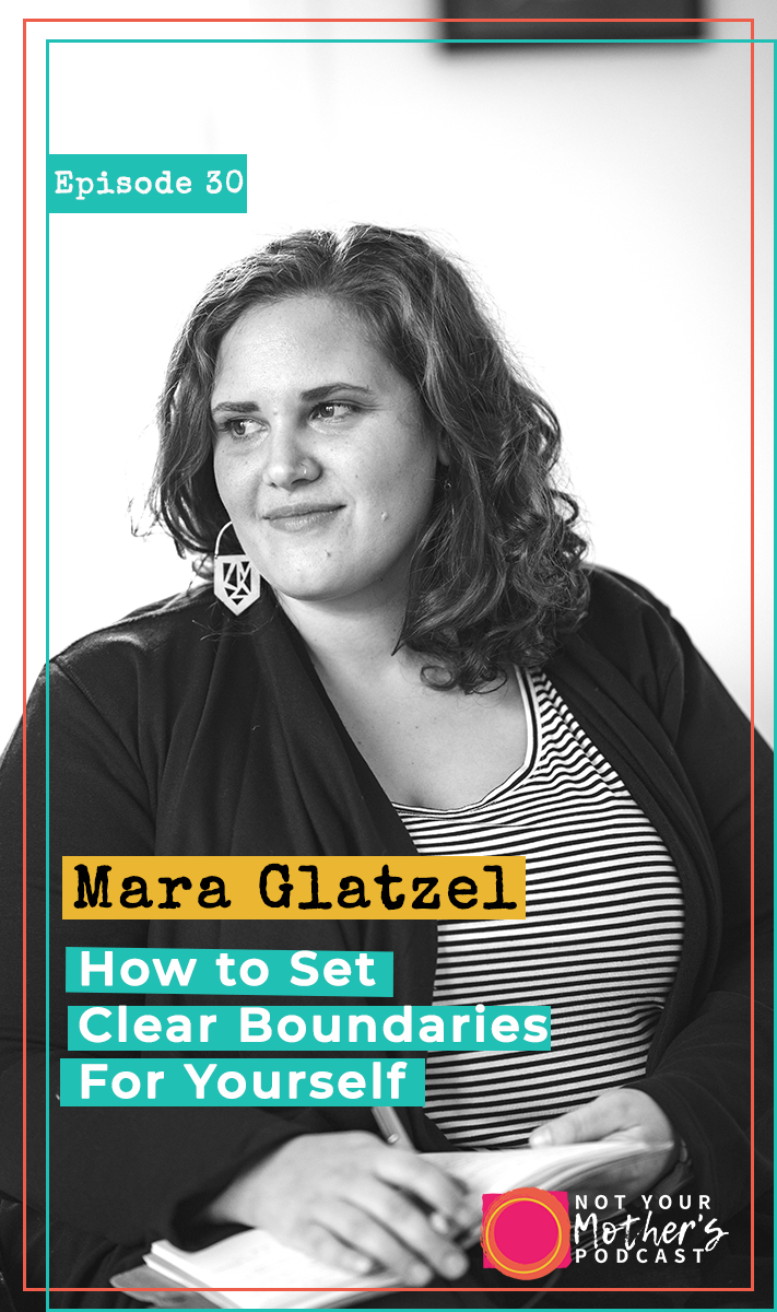 How to Set Clear Boundaries For Yourself with Mara Glatzel- PIN