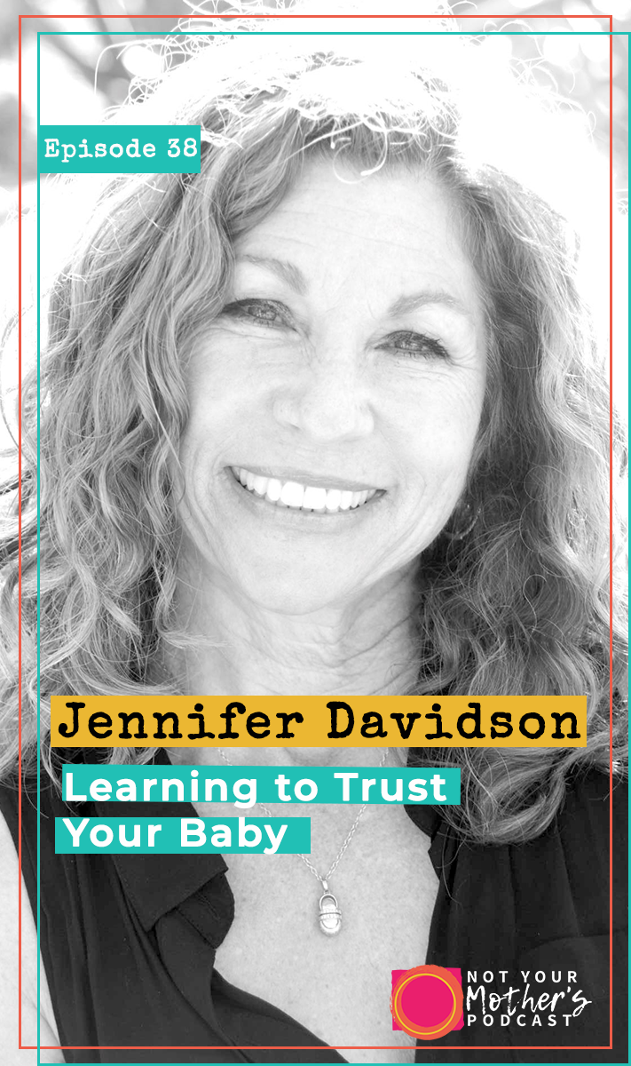 Ep. 38: Learning to Trust Your Baby with Jennifer Davidson PIN