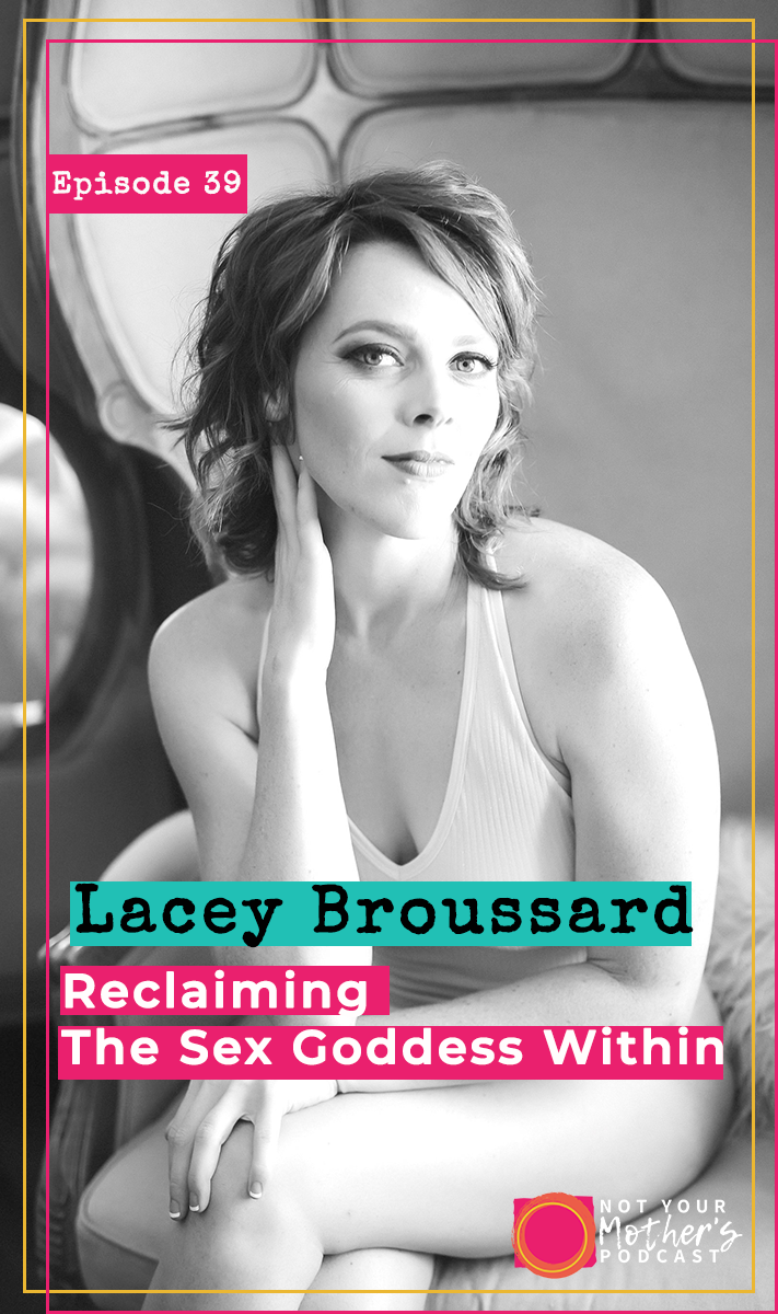 Reclaiming The Sex Goddess Within with Lacey Broussard PIN