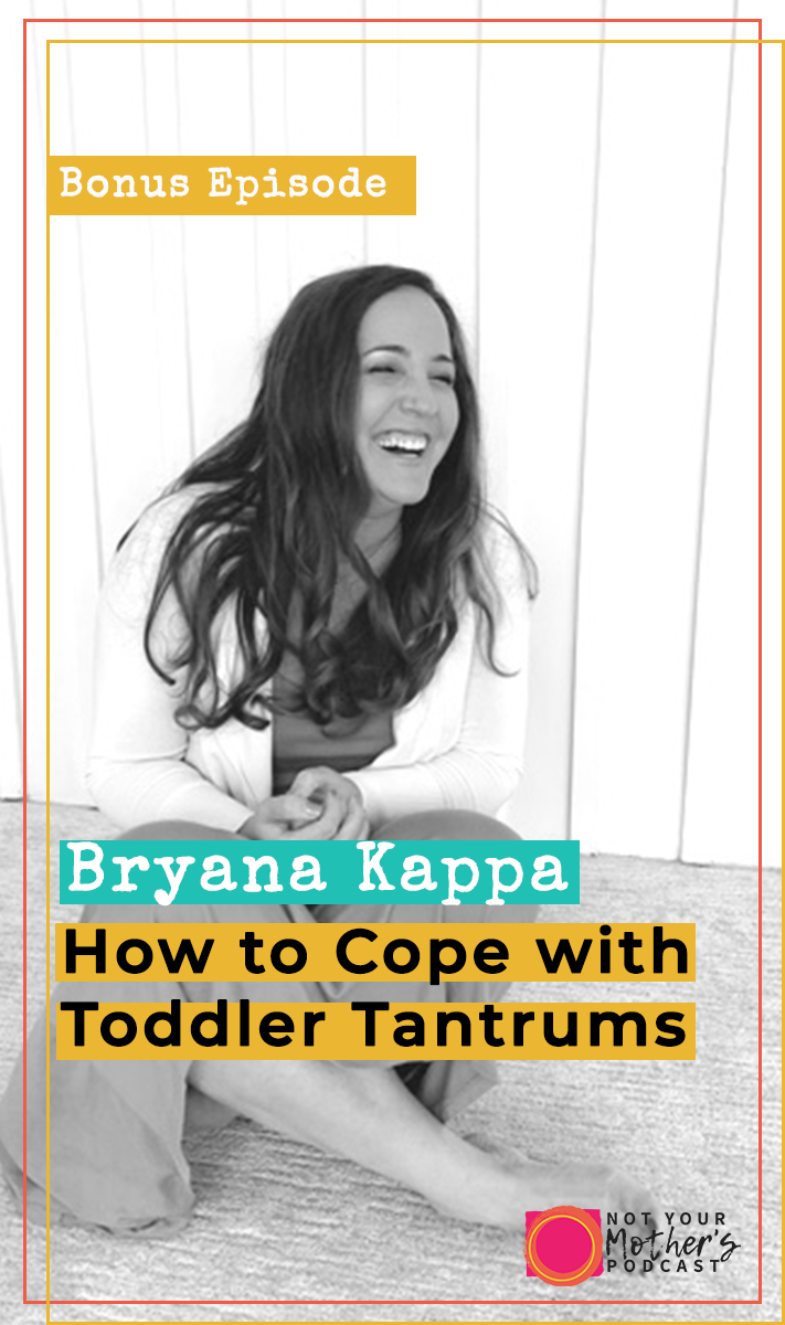 Bonus: How to Cope with Toddler Tantrums with Bryana Kappa