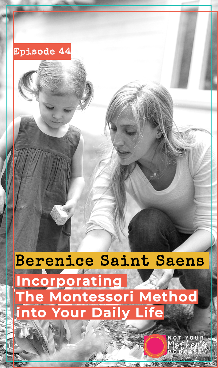 Incorporating The Montessori Method into Your Daily Life with Berenice Saint-Saens PIN