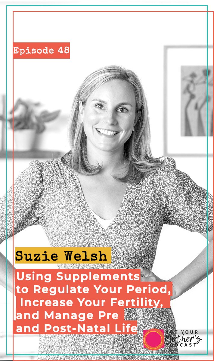 Using Supplements to Regulate Your Period, Increase Your Fertility and Manage Pre and Post-Natal Life with Suzie Welsh PIN