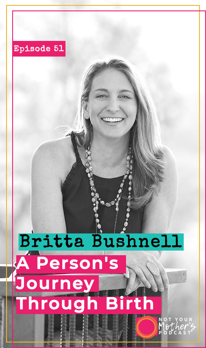A Woman's Journey Through Birth with Britta Bushnell PIN