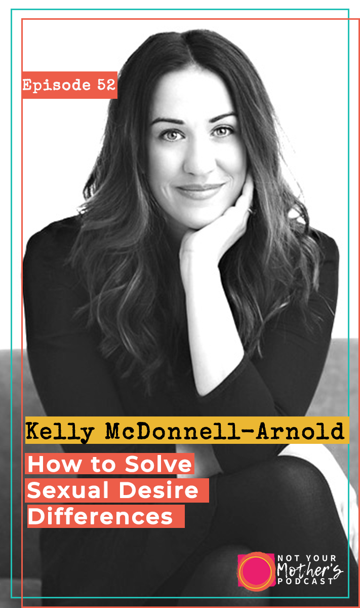 How to Solve Sexual Desire Differences with Kelly McDonnell-Arnold PIN