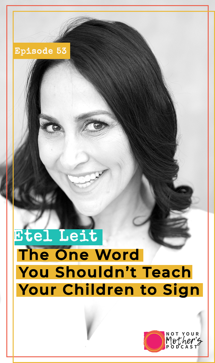 The One Word You Shouldn't Teach Your Children to Sign with Etel Leit PIN