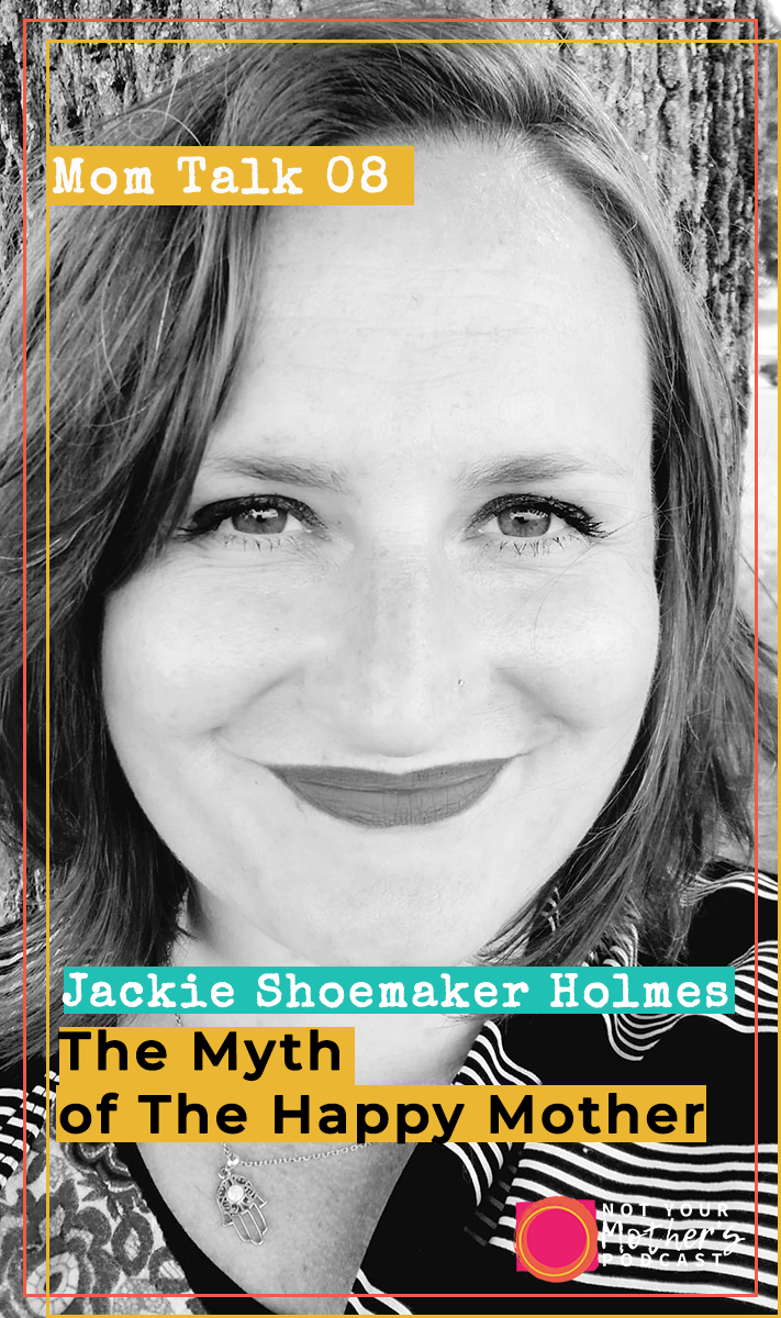 The Myth of The Happy Mother with Jackie Shoemaker Holmes PIN
