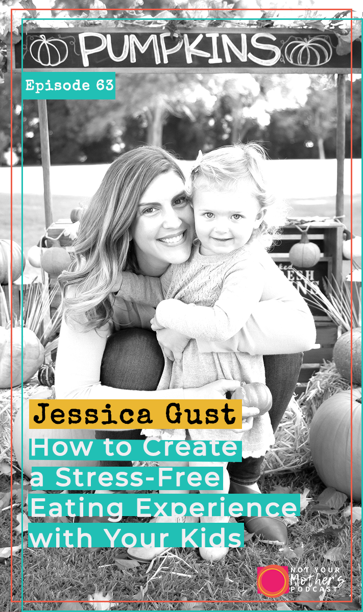 How to Create a Stress-Free Eating Experience with Your Kids with Jessica Gust PIN