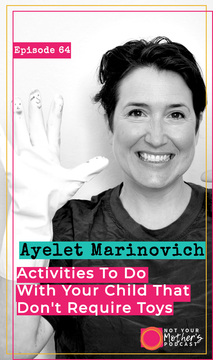 Activities To Do With Your Child That Don't Require Toys with Ayelet Marinovich PIN