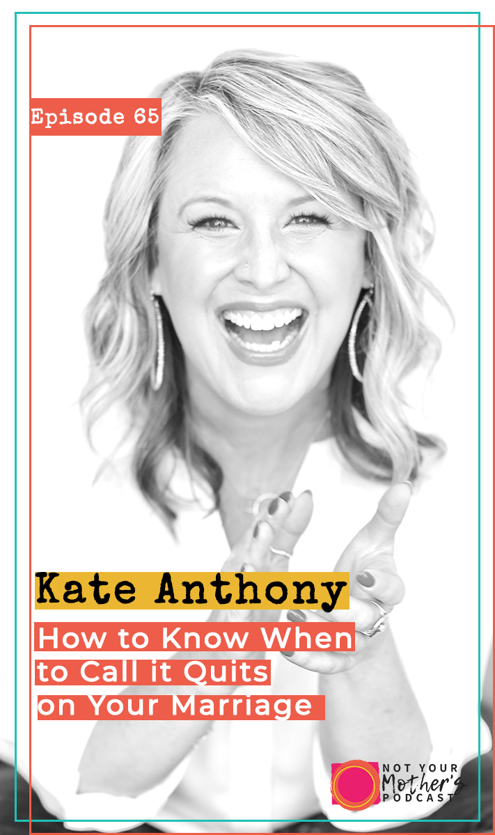 How to Know When to Call it Quits on Your Marriage with Kate Anthony PIN