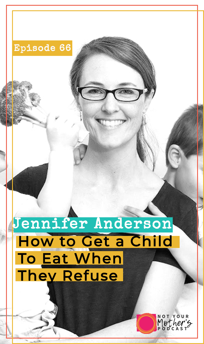 How to Get a Child To Eat When They Refuse with Jennifer Anderson PIN