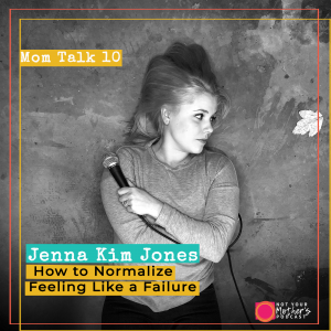 Mom Talk 10: How to Normalize Feeling Like a Failure with Jenna Kim Jones IG