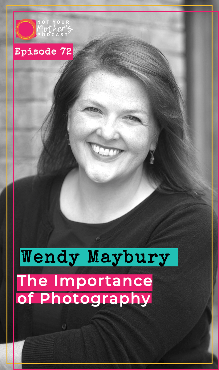 Ep. 72: The Importance of Photography with Wendy Maybury PIN