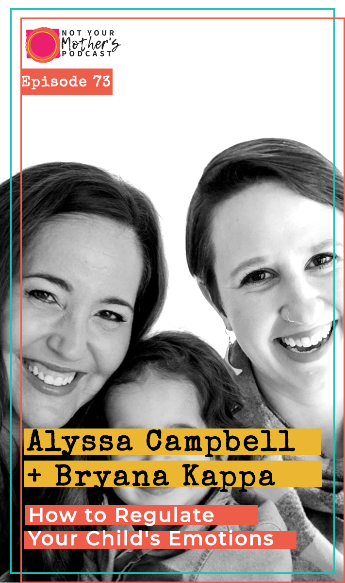 Ep. 73: How to Regulate Your Child's Emotions with Alyssa Campbell and Bryana Kappa PIN
