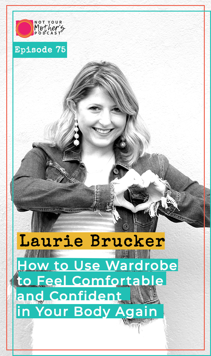 Ep. 75: How to Use Wardrobe to Feel Comfortable and Confident in Your Body Again with Laurie Brucker PIN