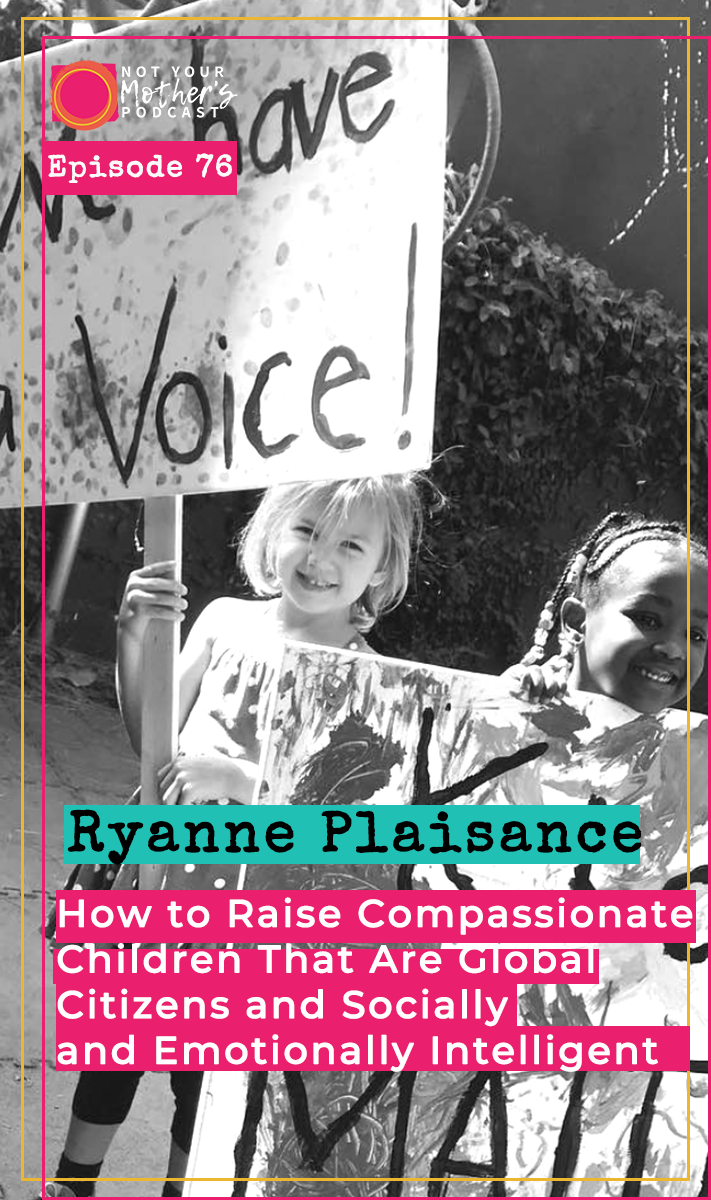 How to Raise Compassionate Children That Are Global Citizens and Socially and Emotionally Intelligent with Ryanne Plaisance PIN