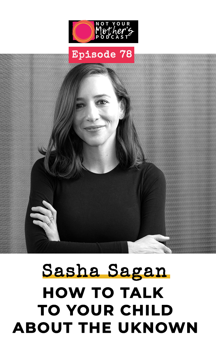 Ep. 78: How to Talk To Your Child About The Unknown with Sasha Sagan PIN