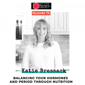 Ep. 79: Balancing Your Hormones and Period Through Nutrition with Katie Bressack IG