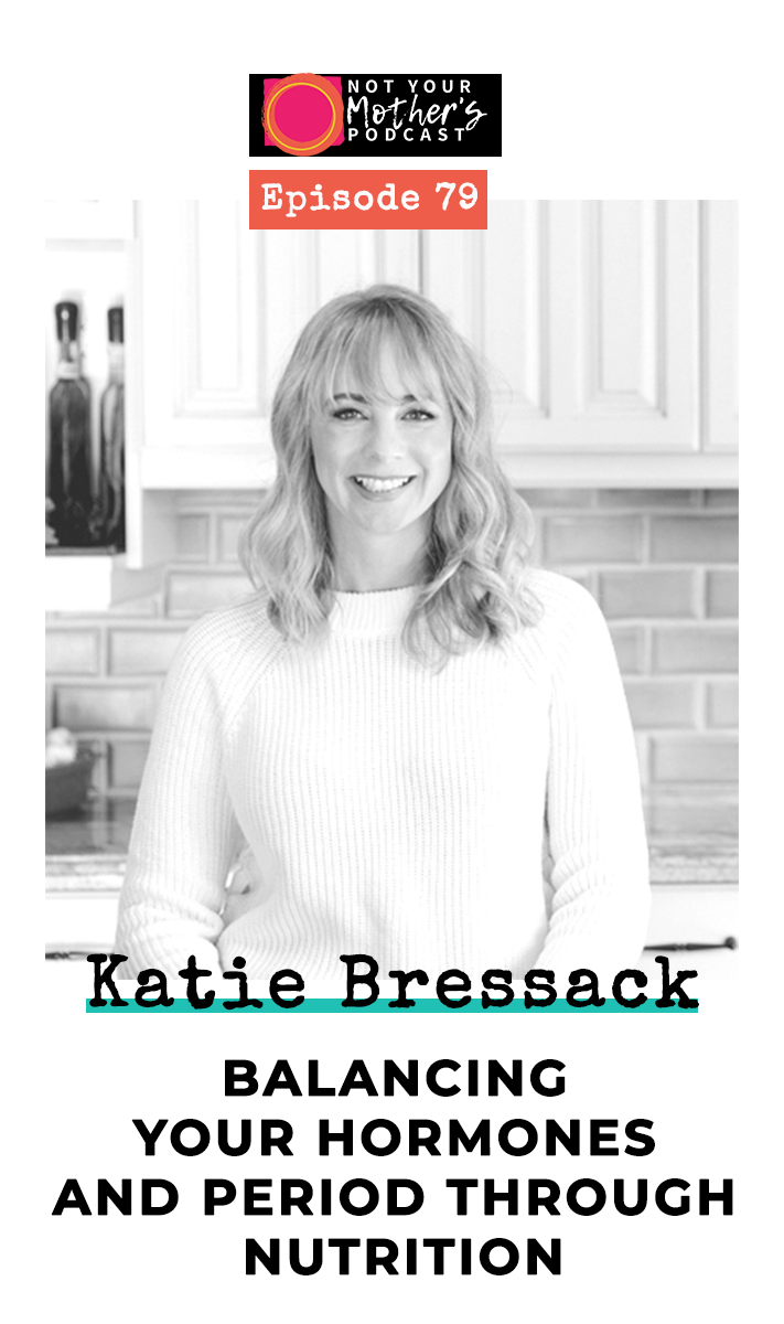 Ep. 79: Balancing Your Hormones and Period Through Nutrition with Katie Bressack PIN