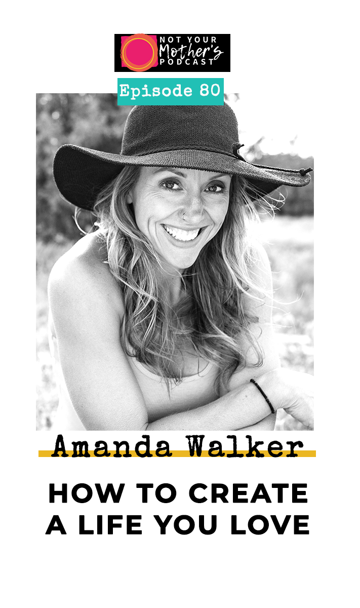 How to Create a Life You Love with Amanda Walker PIN