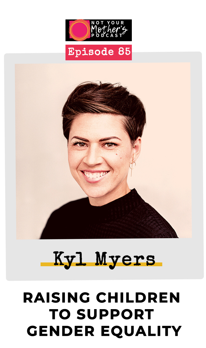 Ep. 85: Raising Children to Support Gender Equality with Kyl Myers PIN