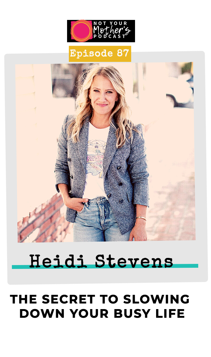 The Secret to Slowing Down Your Busy Life with Heidi Stevens PIN
