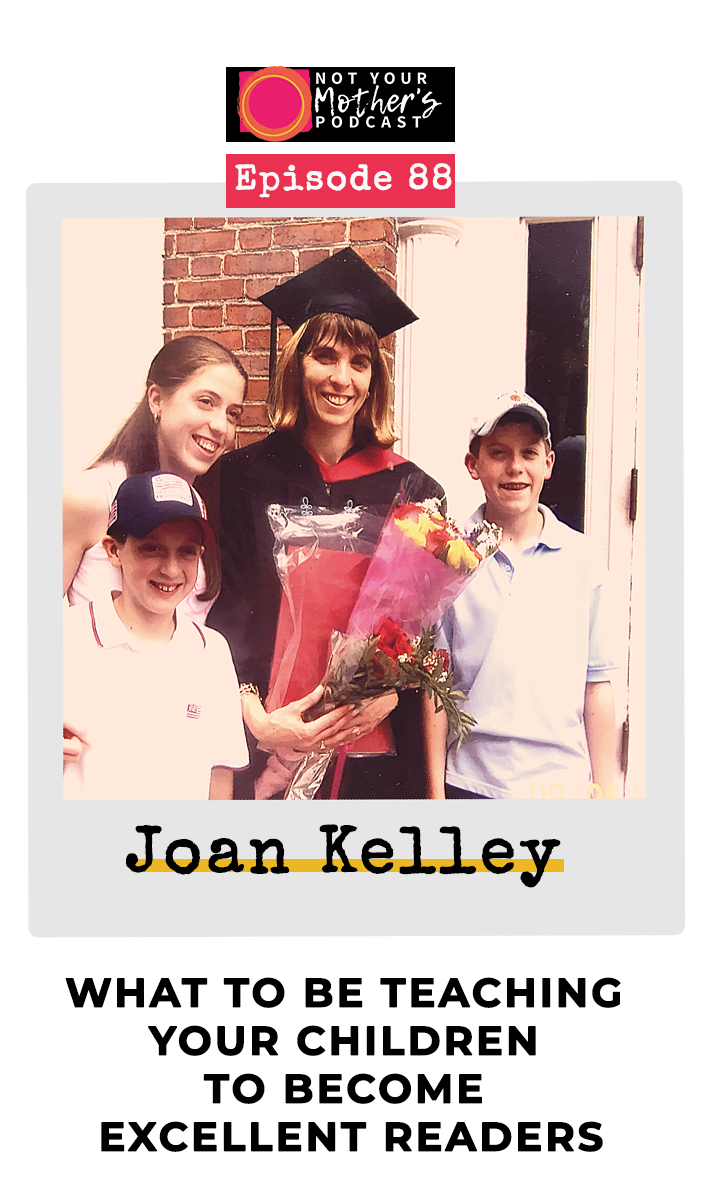 Ep. 88: What to Be Teaching Your Children to Become Excellent Readers with Joan Kelley PIN