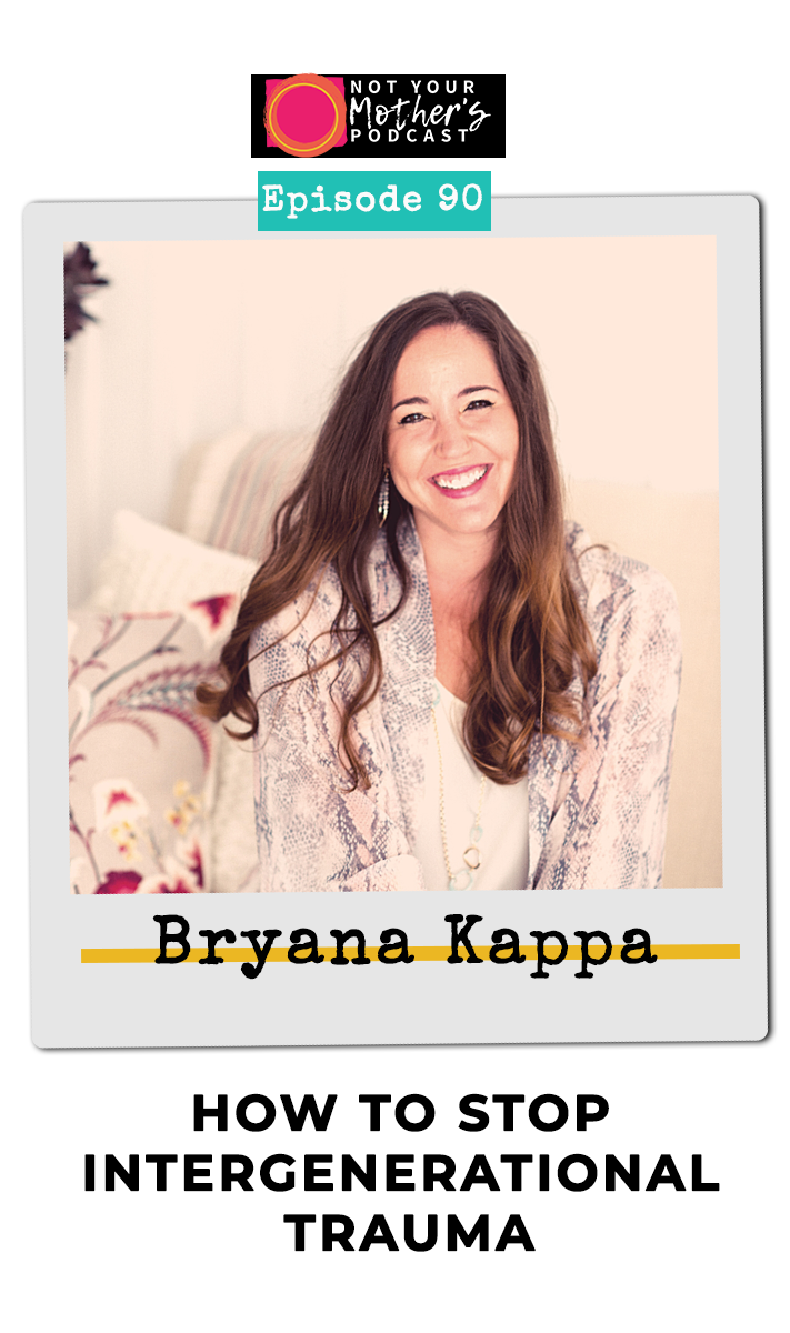 Ep. 90: How to Stop Intergenerational Trauma with Bryanna Kappa PIN
