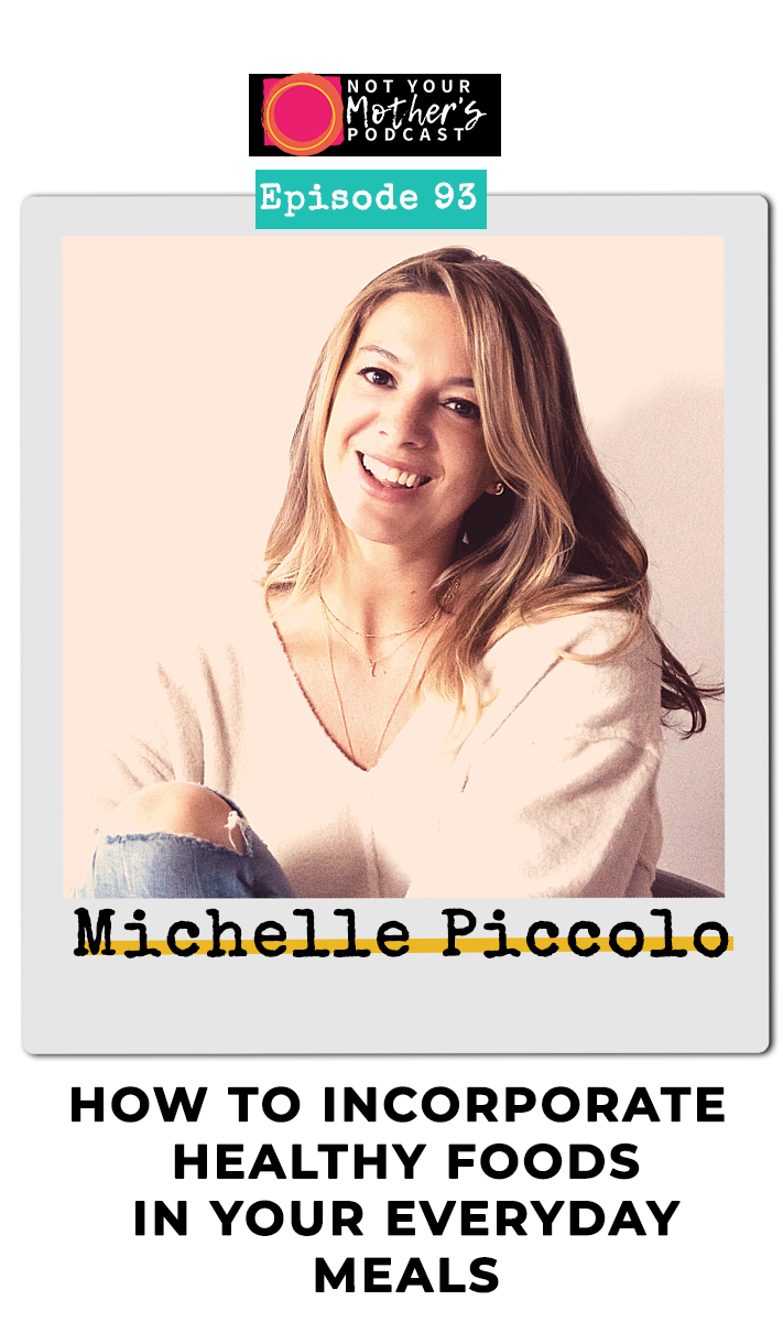 Ep. 93: How to Incorporate Healthy Foods in Your Everyday Meals with Michelle Piccolo PIN