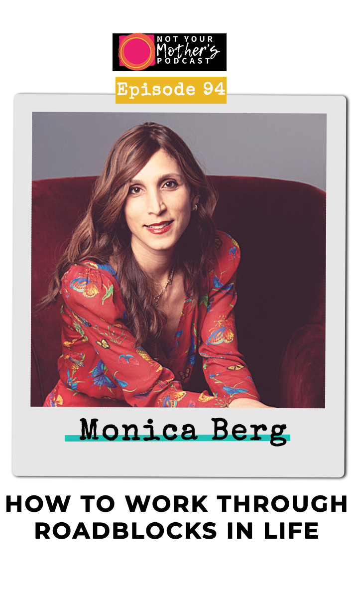 Ep. 94: How to Work Through Roadblocks in Life with Monica Berg PIN