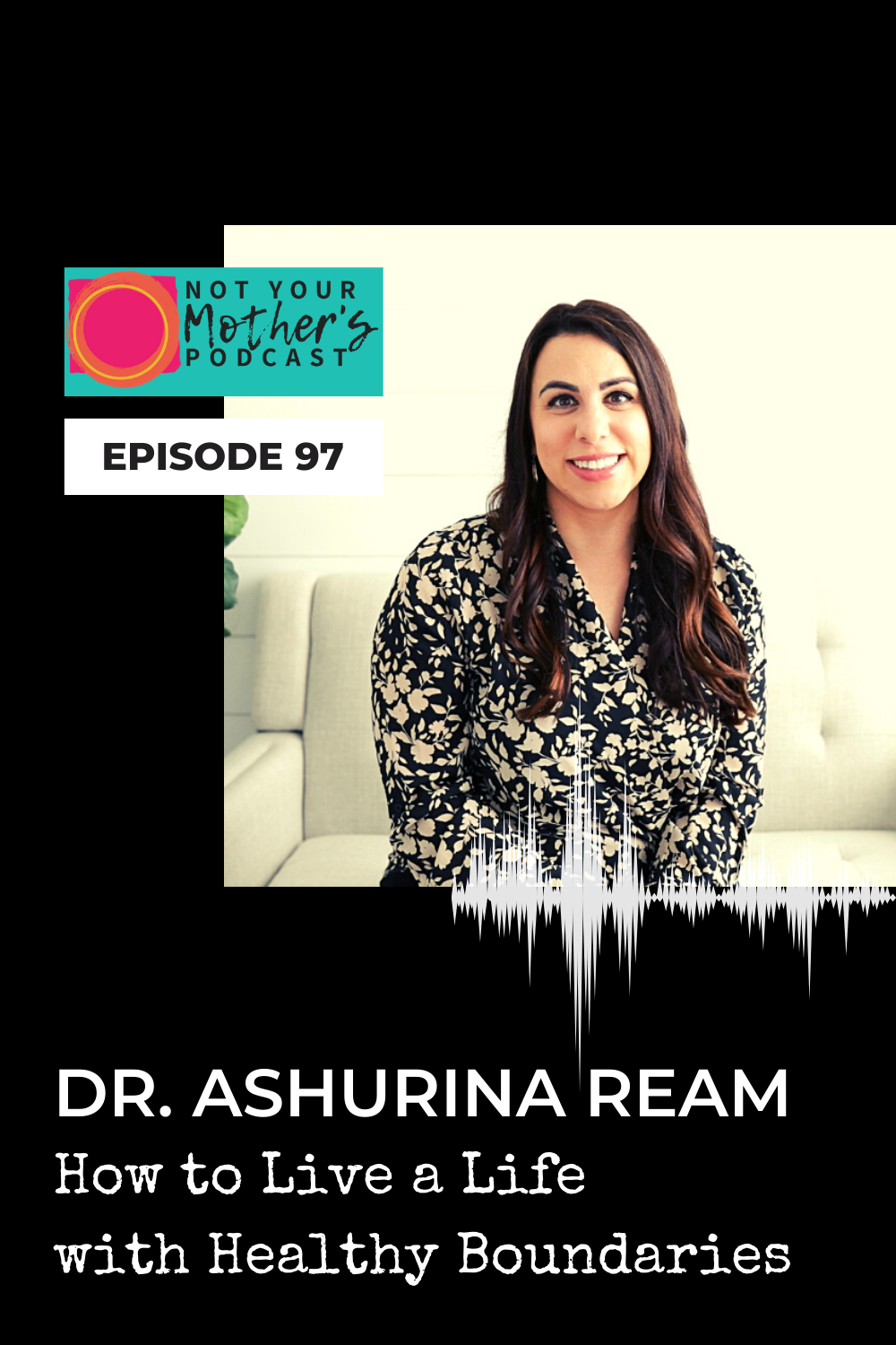 How to Live a Life with Healthy Boundaries with Dr. Ashurina Ream- PIN