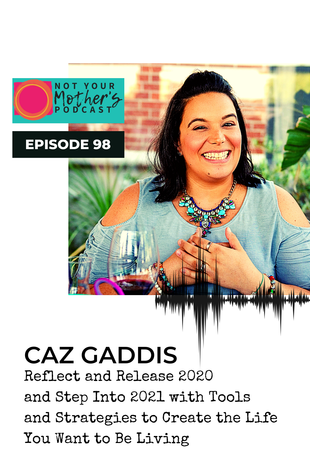 Reflect and Release 2020 and Step Into 2021 with Tools and Strategies to Create the Llife You Want to Be Living with Caz Gaddis PIN