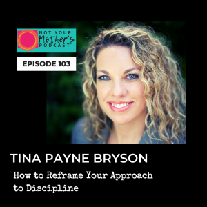 Ep. 103: How to Reframe Your Approach to Discipline with Tina Payne Bryson IG