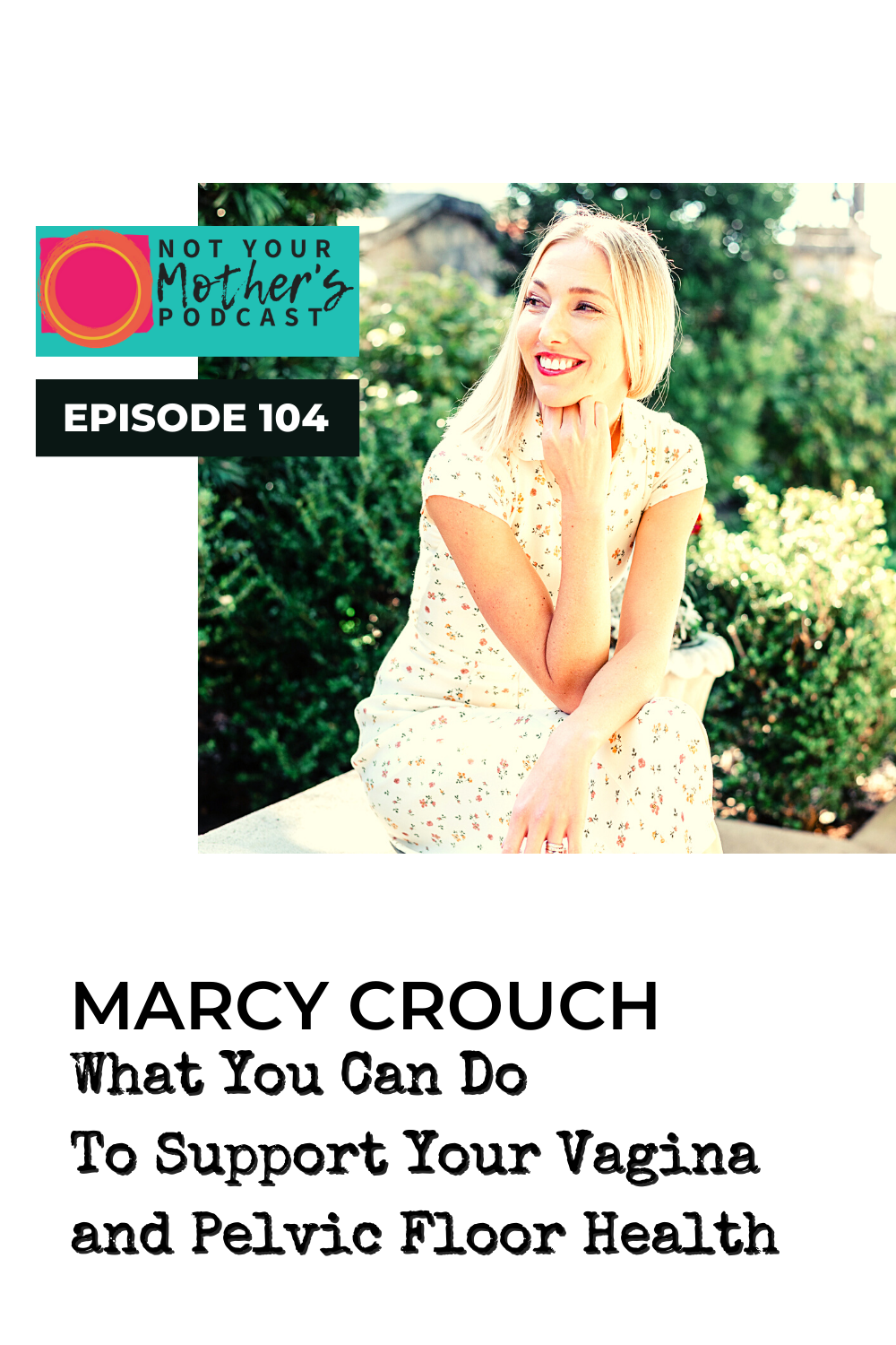 Ep. 104: What You Can Do To Support Your Vagina and Pelvic Floor Health with Marcy Crouch PIN