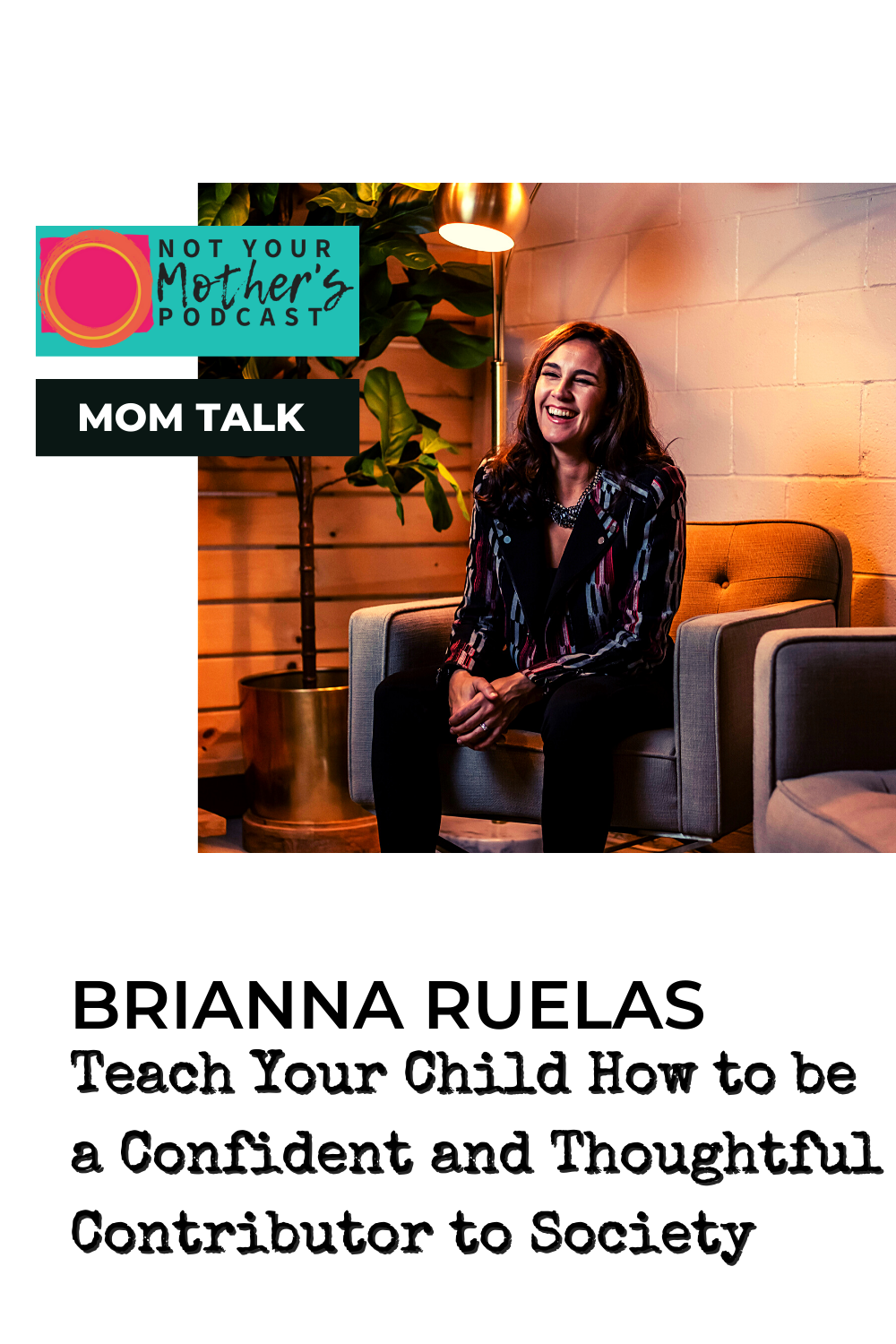 Teach Your Child How to be a Confident and Thoughtful Contributor to Society with Brianna Ruelas PIN