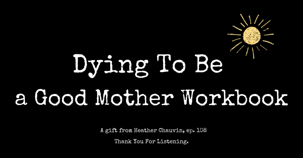 Dying to Be a Good Mother with Heather Chauvin Gift